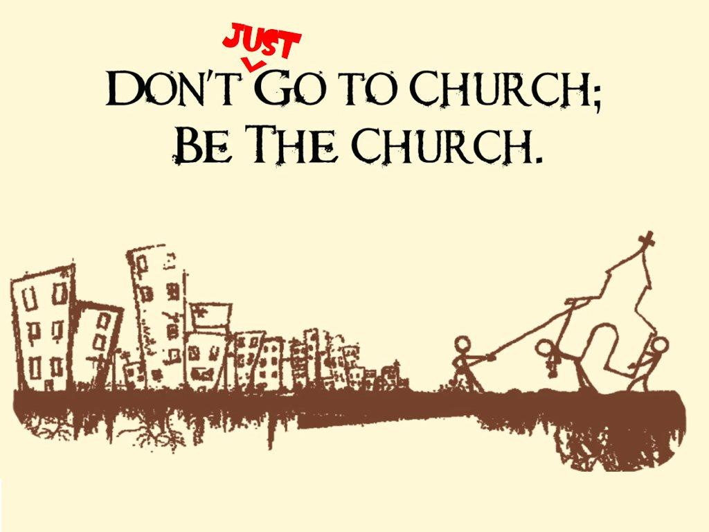 Ga niet naar de kerk, maar wees de kerk?!